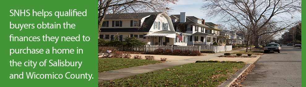 SNHS helps qualified buyers obtain the finances they need to purchase a home in the city of Salisbury and Wicomico County.